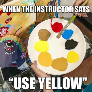 "When the instructor says ""use yellow"""